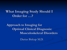 What Imaging Study Should I Order for …? Ordering the Appropriate
