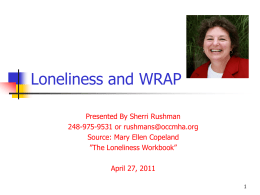 Powerpoint Slides from Loneliness & WRAP