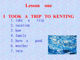 Lesson one I TOOK A TRIP TO KENTING