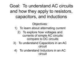 Goal: To understand AC circuits and how they apply to
