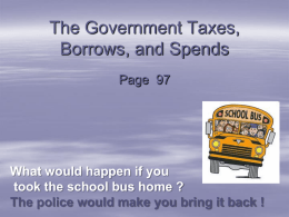 The Government Taxes, Borrows, and Spends