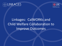 Linkages: CalWORKs and Child Welfare Collaboration to
