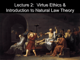 Lecture 2: Virtue Ethics and Natural Law Theory