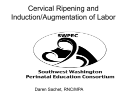 Cervical Ripening: Induction/Augmentation of Labor