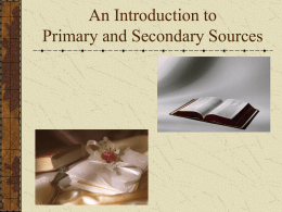 Primary and Secondary Sources - Mrs. Zarlenga