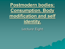 Postmodern bodies: Consumption, Body modification and self