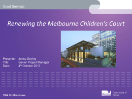 Renewing the Melbourne Children's Court (PPT, 4183.5 KB