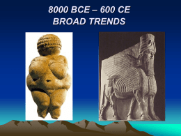 8000 BCE – 600 CE BROAD TRENDS