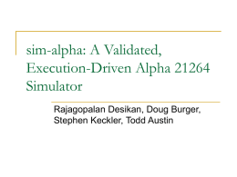 sim-alpha: A Validated Alpha 21264 Simulator