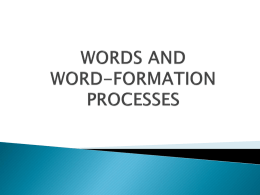 WORDS AND WORD-FORMATION PROCESSES Lecture 7