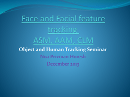 Face and Facial feature tracking ASM, AAM, CLM