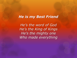He is my Best Friend He's the word of God He's the King of