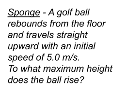 Sponge - A golf ball rebounds from the floor and travels