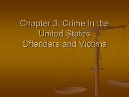 Chapter 3: Crime in the United States Offenders and Victims