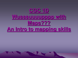 CGC 1D Wusssuuuupppp with Maps??? An Intro to mapping skills