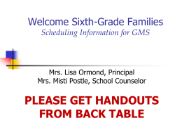 Welcome 6th Grade Families Scheduling Information for GMS