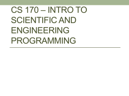 CS 170 – Intro to Programming for Scientists and Engineers