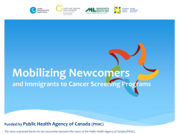 Mobilizing Newcomers and Immigrants to Cancer Screening