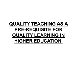 QUALITY TEACHING AS A PRE-REQUISITE FOR QUALITY LEARNING