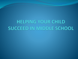 HELPING YOUR CHILD SUCCESS IN MIDDLE SCHOOL