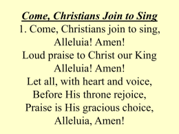 Come, Christians Join to Sing 1. Come, Christians join to