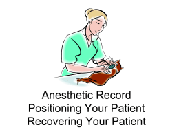 Anesthetic Record Positioning Your Patient Recovering Your