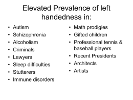 Elevated Prevalence of left handedness in: