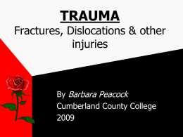 TRAUMA Fractures, Dislocations & other injuries