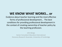 WE KNOW WHAT WORKS… or Evidence about teacher learning …