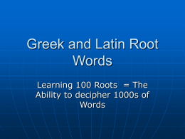 Greek and Latin Root Words - Ms. Maletz and Mrs. Dettelbach