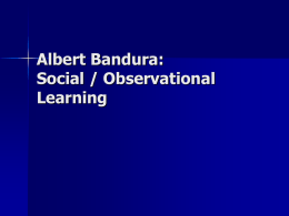 Albert Bandura : Social / Observational Learning