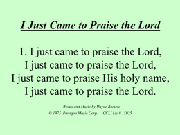 I Just Came to Praise the Lord 1. I just came to praise