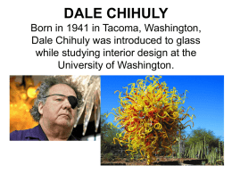 DALE CHIHULY Born in 1941 in Tacoma, Washington, Dale