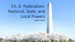 Ch. 6- Federalism: National, State, and Local Powers