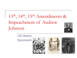 13th, 14th, 15th Amendments & Impeachment of Andrew Johnson