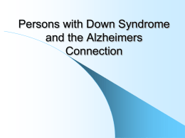 Persons with Down Syndrome and the Alzheimers Connection