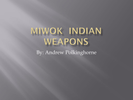 Miwok Indian Weapons - Mrs. Marston's 3rd Grade Class