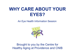 WHY CARE ABOUT YOUR EYES? - Centre for Healthy Aging