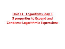 Unit 11: Logarithms, day 3 3 properties to Expand and