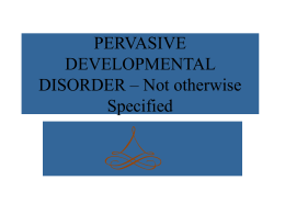 PERVASIVE DEVELOPMENTAL DISORDER – Not Otherwise