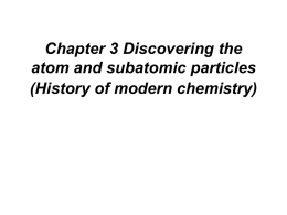 Chapter 3 Discovering the atom and subatomic particles (History of