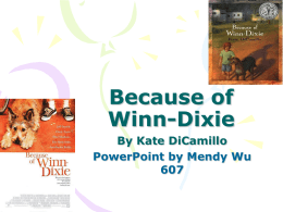 Because of Winn-Dixie By Kate DiCamillo PowerPoint by Mendy Wu  About the Book Because of Winn-Dixie is a book about a girl named Opal who is.