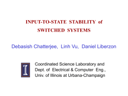 INPUT-TO-STATE STABILITY of SWITCHED SYSTEMS Debasish Chatterjee, Linh Vu, Daniel Liberzon  Coordinated Science Laboratory and Dept.