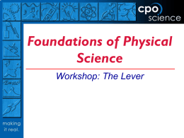 Foundations of Physical Science Workshop: The Lever   The Lever CPO Science   Key Questions  How does a lever work?  What is the relationship between force and distance.