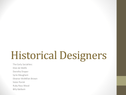 Historical Designers The Early Socialites: Elsie de Wolfe Dorothy Draper Syrie Maugham Eleanor McMillan Brown Sister Parish Ruby Ross Wood Billy Baldwin   Elsie De Wolfe • First to create the occupation.