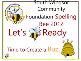 South Windsor Community Foundation  Spelling Bee 2012  Let's  Ready  Time to Create a Buzz   The Goals of the South Windsor Community Foundation Spelling Bee • Conduct a Fun.