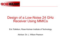 Design of a Low-Noise 24 GHz Receiver Using MMICs Eric Tollefson, Rose-Hulman Institute of Technology Advisor: Dr.