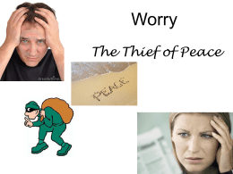 Worry The Thief of Peace    National Survey 40% - things that will never happen 30% - things about the past that can't be changed 12%
