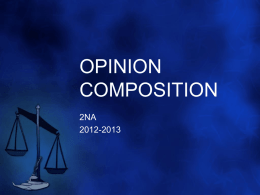 OPINION COMPOSITION 2NA 2012-2013 WHAT IS AN OPINION COMPOSITION?  •  you express your viewpoint on a definite subject • you support it with coherent arguments.