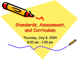 Standards, Assessment, and Curriculum Thursday, July 8, 2004 8:00 am – 1:00 pm   Icebreaker • • • • •  Get into groups of three One of you represents standards One represents assessment The.